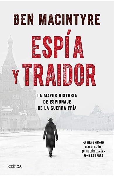 Espía y traidor: La mayor historia de espionaje de la Guerra Fría Tiempo de Historia: Amazon.es: Macintyre, Ben, Valle, Efrén del: Libros