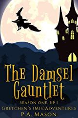 The Damsel Gauntlet: A hilarious high fantasy witch series (Gretchen's (Mis) Adventures - Season One Book 1) Kindle Edition