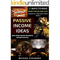 The Best Passive Income Ideas And Home-Based Business Opportunities In 2020: 55 Ways To Make Money Online Analyzed…