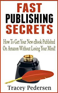 How To Get Your New eBook Published On Amazon Without Losing Your Mind!: Fast Publishing Secrets Book 3