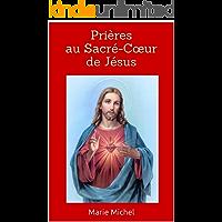 Prières au Sacré-Cœur de Jésus (Prières chrétiennes) (French Edition)