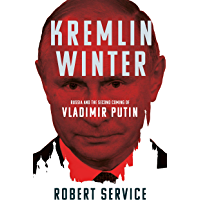 Kremlin Winter: Russia and the Second Coming of Vladimir Putin (English Edition)
