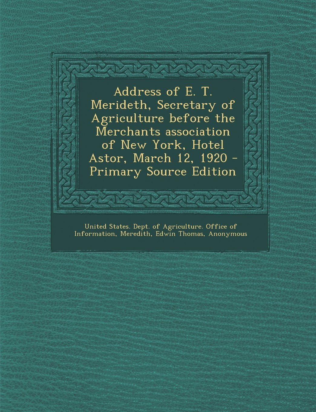 Read Online Address of E. T. Merideth, Secretary of Agriculture before the Merchants association of New York, Hotel Astor, March 12, 1920 - Primary Source Edition pdf