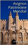 Avignon Patrimoine Mondial: Guide de voyage Avignon, centre Historique - 2017 (French Edition)