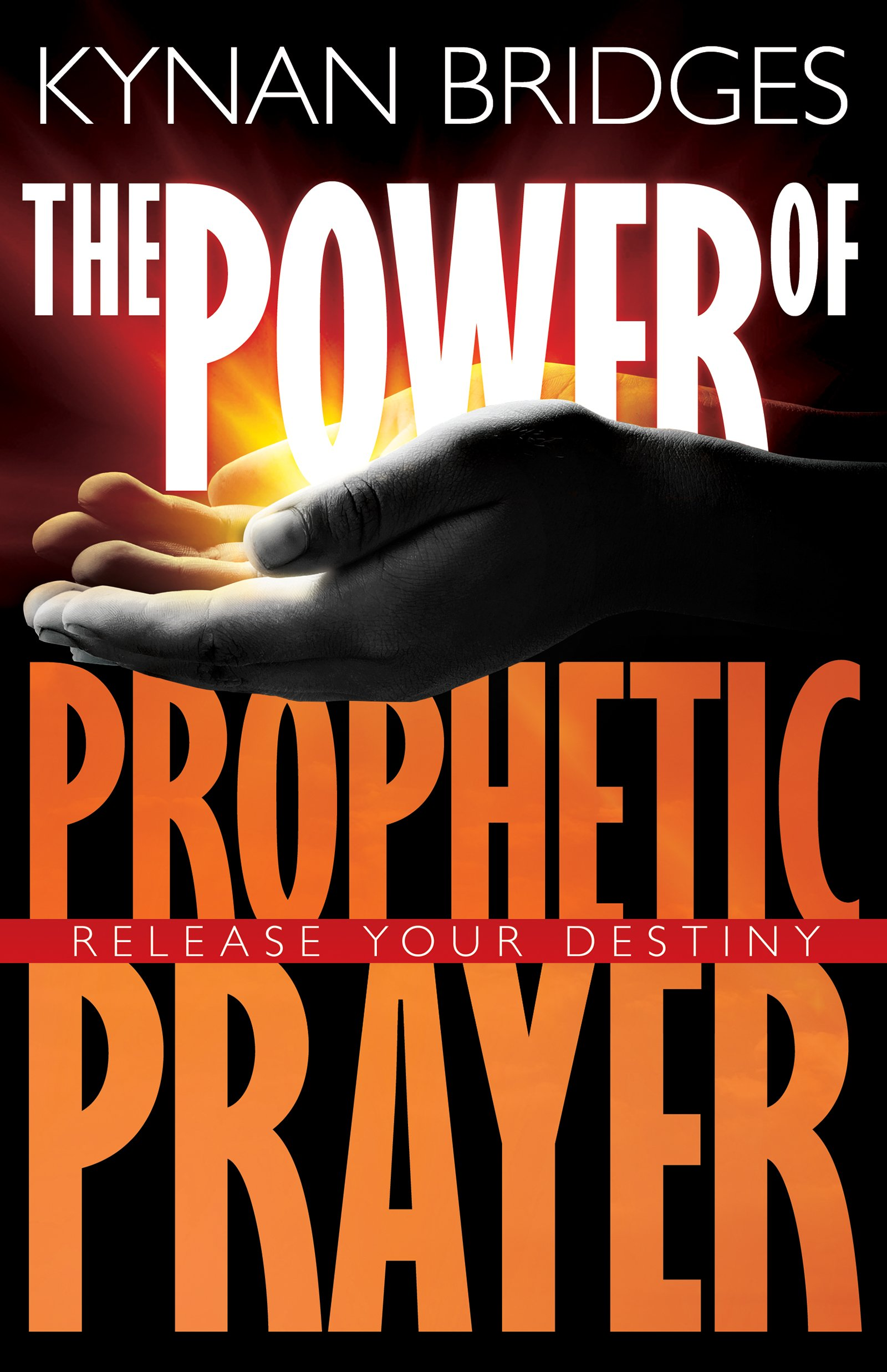 Amazon.com: The Power of Prophetic Prayer: Release Your Destiny  (9781629116228): Kynan Bridges, Jennifer LeClaire: Books