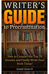 Writer's Guide to Procrastination: How to Conquer the Top 20 Excuses and Finally Write Your Book Today! Kindle Edition