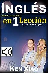 Inglés: Habla Como un Nativo en 1 Lección para Gente Ocupada Kindle Edition
