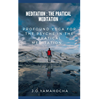 Meditation : The pratical meditation: Profound Yoga for the Psyche in the Pratical meditation. (English Edition)