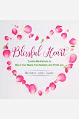 Blissful Heart: Guided Meditations to Open Your Heart, Feel Radiant and Find Love Audible Audiobook