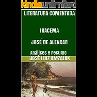 LITERATURA COMENTADA   IRACEMA  JOSÉ DE ALENCAR: Análises e resumo (A Literatura no Vestibular da FUVEST Livro 1)