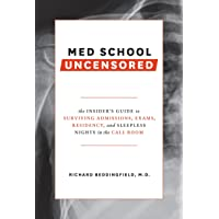 Med School Uncensored: The Insider's Guide to Surviving Admissions, Exams, Residency, and Sleepless Nights in the Call…
