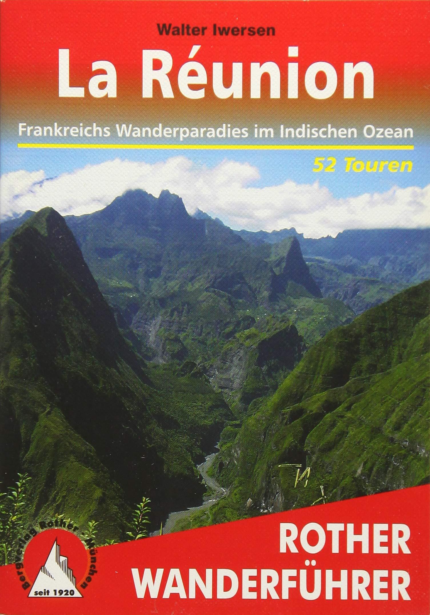 La Réunion: Frankreichs Wanderparadies im Indischen Ozean. 58 Touren. Mit GPS-Tracks (Rother Wanderführer) Taschenbuch – 4. April 2018 Walter Iwersen Bergverlag Rother 3763342788 Reiseführer Sport