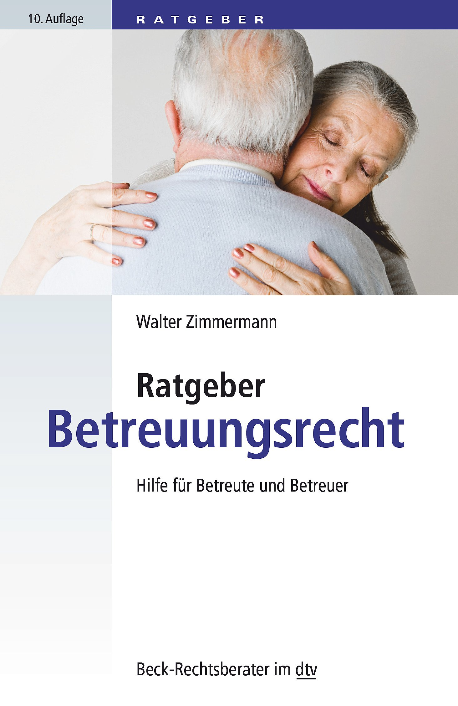 Ratgeber Betreuungsrecht: Hilfe für Betreute und Betreuer (dtv Beck Rechtsberater)