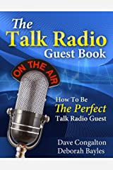 The Talk Radio Guest Book: How To Be The Perfect Talk Radio Guest Kindle Edition