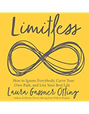 Limitless: How to Ignore Everybody, Carve Your Own Path, and Live Your Best Life