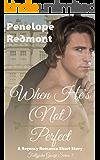When He's (Not) Perfect: A Regency Romance Short Story (Follyjohn Gossip Book 1)