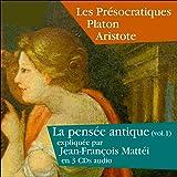 Les Présocratiques, Platon, Aristote: La pensée antique 1