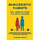 Narcissistic Parents. The Complete Guide for Adult Children, Including 2 Manuscripts: Narcissistic Mothers & Narcissistic Fat