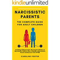 Narcissistic Parents. The Complete Guide for Adult Children, Including 2 Manuscripts: Narcissistic Mothers…