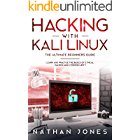 HACKING WITH  KALI LINUX  THE ULTIMATE BEGINNERS GUIDE: LEARN AND PRACTICE THE BASICS OF ETHICAL HACKING AND CYBERSECURITY