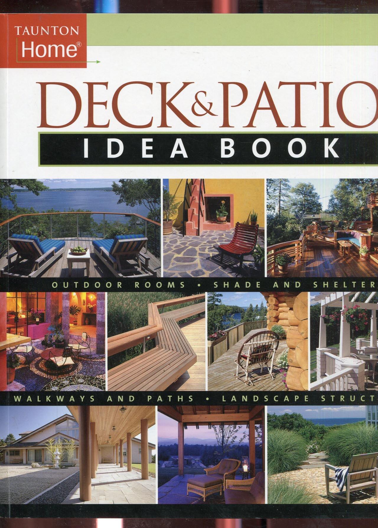 Deck U0026 Patio Idea Book: Outdoor Roomsu2022Shade And Shelteru2022Walkways And Pat  (Taunton Home Idea Books): Julie Stillman, Jane Gitlin: 9781561586394:  Amazon.com: ...