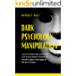 Dark Psychology and Manipulation: Learn How to Influence People with the Secret Art of Persuasion, Emotional Intelligence, NLP, Social Skills, Hypnosis, Body Language and Mind Control Techniques