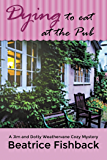 Dying to Eat at the Pub: A Jim and Dotty Weathervane Cozy Mystery