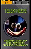 Telekinesis: A Beginner's Step-By-Step Guide To Developing Telekinesis (Psychokinesis)