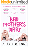 The Bad Mother's Diary: LAUGH OUT LOUD PARENTING ROMANTIC COMEDY (Bad Mother's Romance Book 1)