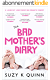 The Bad Mother's Diary: LAUGH OUT LOUD PARENTING ROMANTIC COMEDY (Bad Mother's Romance Book 1) (English Edition)