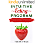 INTUITIVE EATING PROGRAM: A Revolutionary Workbook For Permanent And Natural Weight Loss. Destroy Your Bad Eating Habits And Discover The Real Secrets Of Mindful A Healthy Lifestyle.