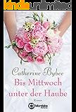 Bis Mittwoch unter der Haube (Eine Braut für jeden Tag 1)