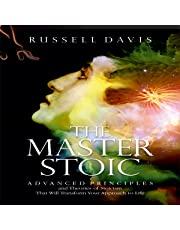 The Master Stoic: Advanced Principles and Theories of Stoicism That Will Transform Your Approach to Life