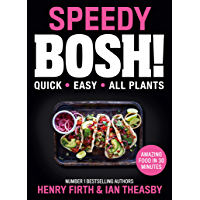 Speedy BOSH!: Over 100 New Quick and Easy Plant-Based Meals in 30 Minutes from the Authors of the Highest Selling Vegan…