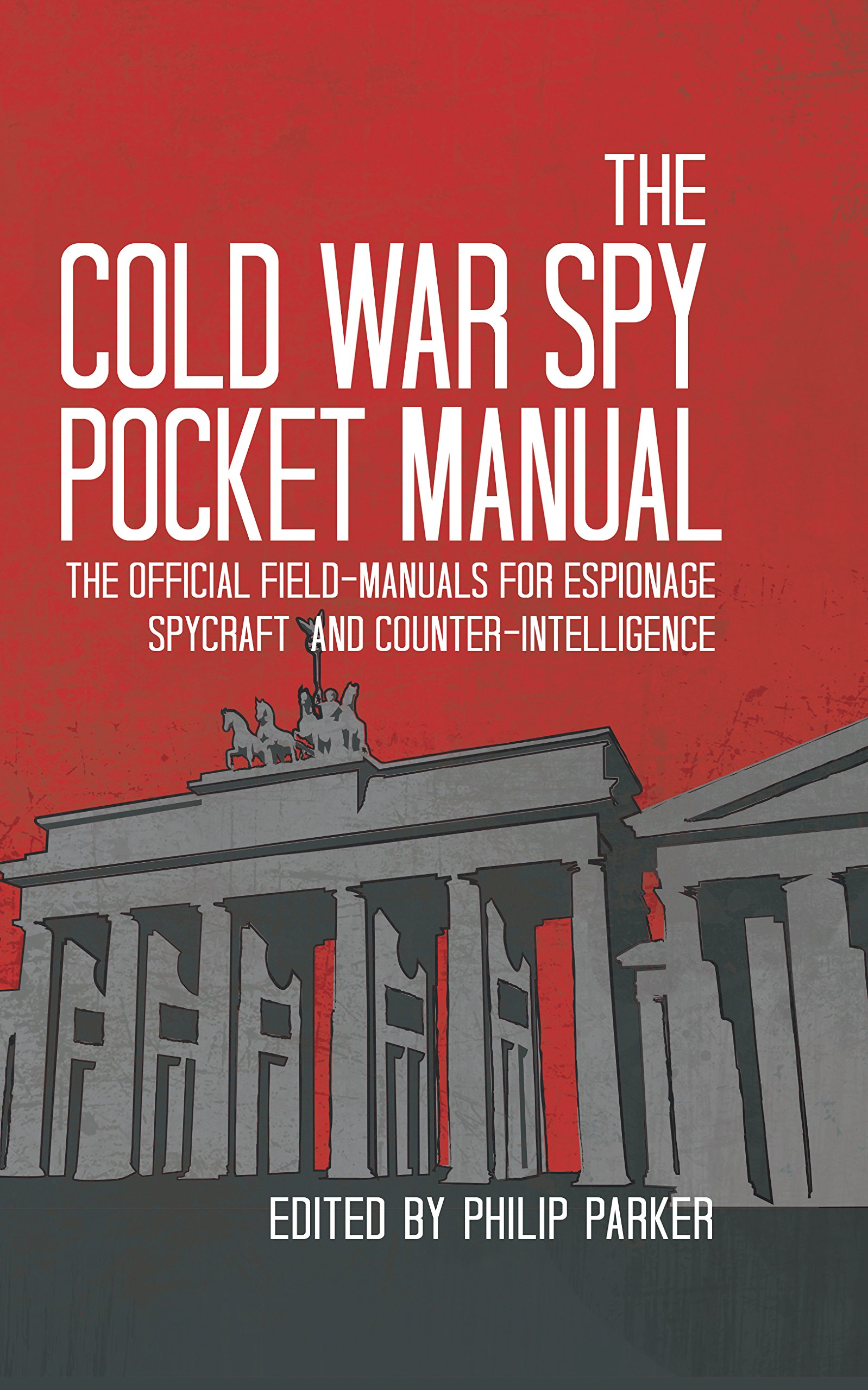 The cold war spy pocket manual the official field manuals for the cold war spy pocket manual the official field manuals for espionage spycraft and counter intelligence philip parker 9781910860021 amazon books fandeluxe Image collections