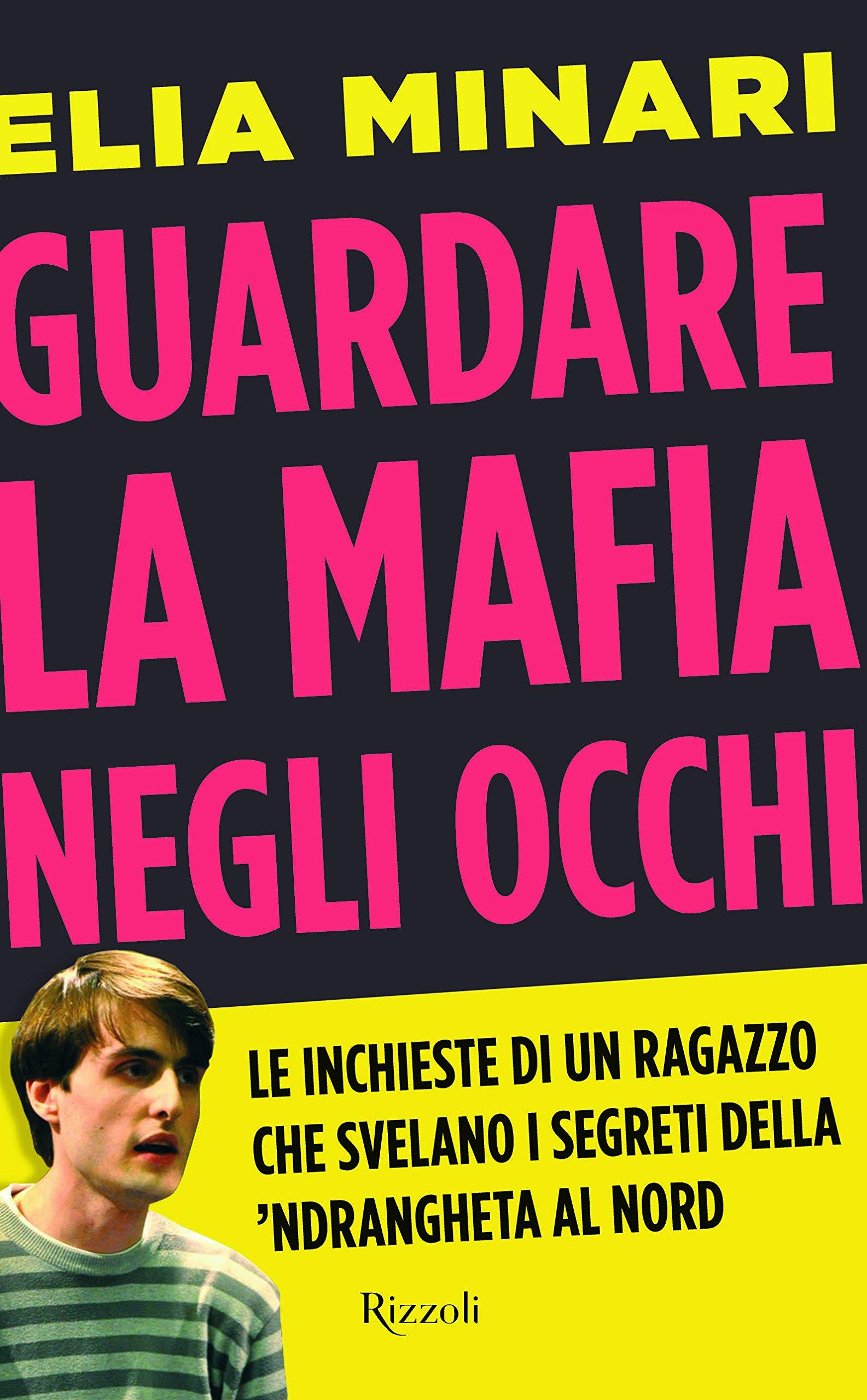 Guardare la mafia negli occhi. Le inchieste di un ragazzo che svelano i segreti della 'ndrangheta al Nord