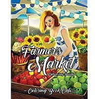 Farmer's Market Coloring Book: An Adult Coloring Book Featuring Charming Farmer's Market Scenes, Beautiful Farm Animals…