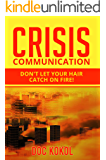 Crisis Communication: Don't Let Your Hair Catch on Fire!