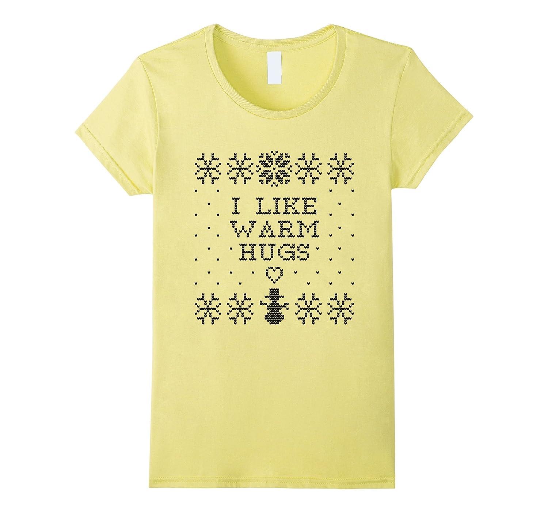 Ugly Christmas TShirt I Like Warm Hugs Gift Men Women Kids | MultiMv ...