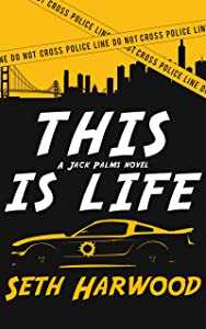 This Is Life: or Jack unravels a crooked cop ring and stops a big-gun shooter (Jack Palms Crime Book 2)