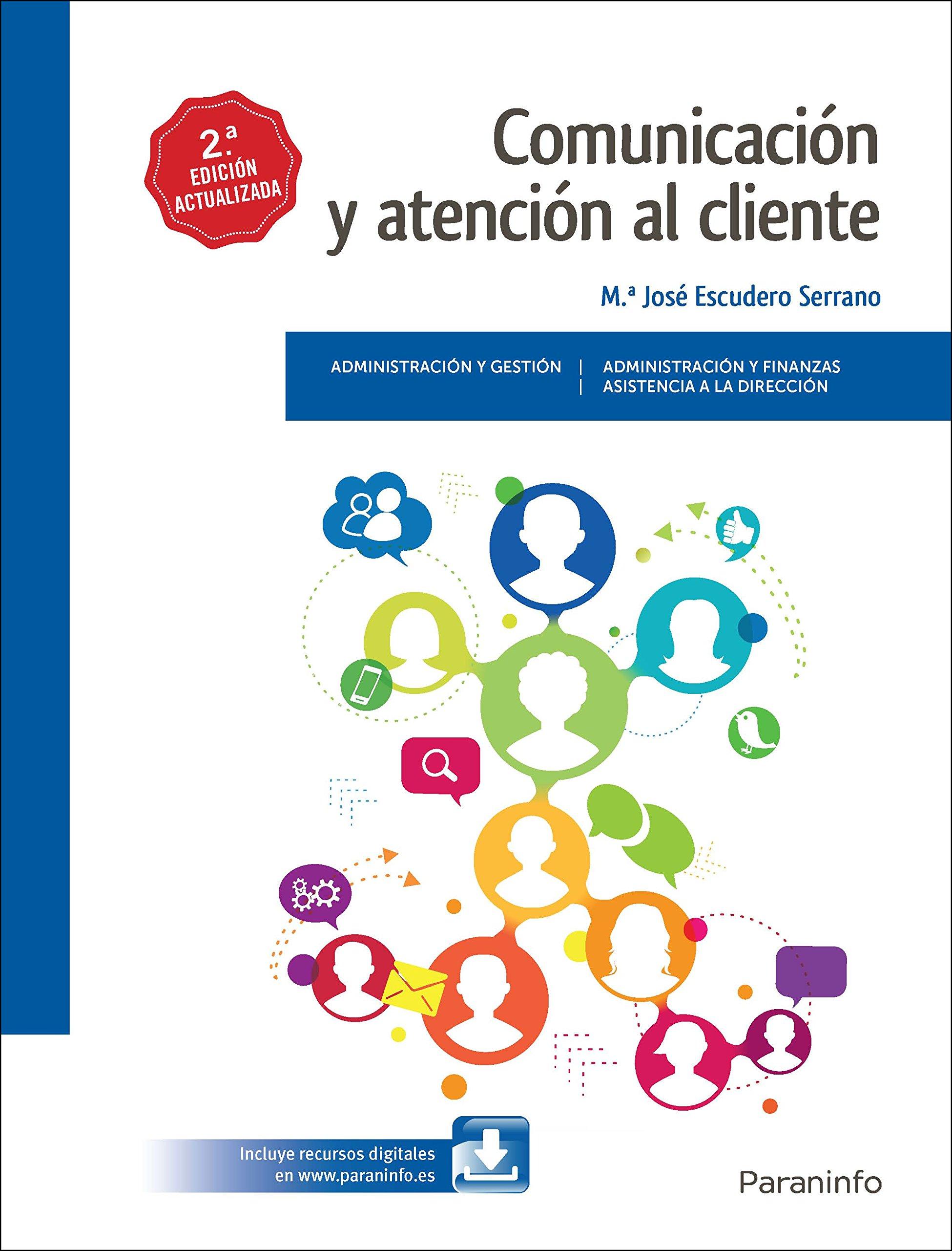 Comunicación y atención al cliente 2.ª edición 2017 Tapa blanda – 5 abr 2017 MARÍA JOSÉ ESCUDERO SERRANO Ediciones Paraninfo S.A 8428339368