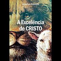 A Excelência de Cristo, por Jonathan Edwards