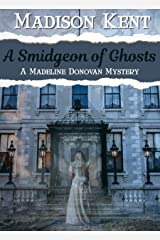 A Smidgeon of Ghosts (Madeline Donovan Mysteries Book 6) Kindle Edition