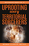 Uprooting Every Territorial Sorcerers (Deliverance Series Book 19)
