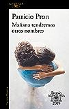 Mañana tendremos otros nombres (Premio Alfaguara de novela 2019) (Spanish Edition)