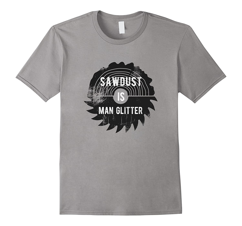 Fathers Day Sawdust is Man Glitter T-Shirt-PL