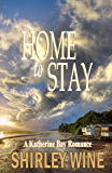 Home To Stay (A Katherine Bay Romance Book 7)
