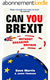 Can You Brexit?: Without Breaking Britain (English Edition)