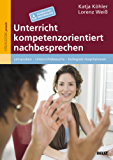 Unterricht kompetenzorientiert nachbesprechen: Lehrproben – Unterrichtsbesuche – Kollegiale Hospitationen