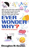 Ever Wonder Why?: Here Are the